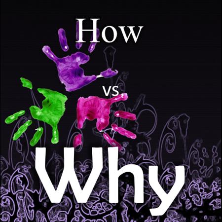How vs. why mindset
