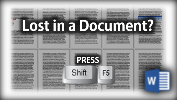 Lost in a long Word document use Shift F5